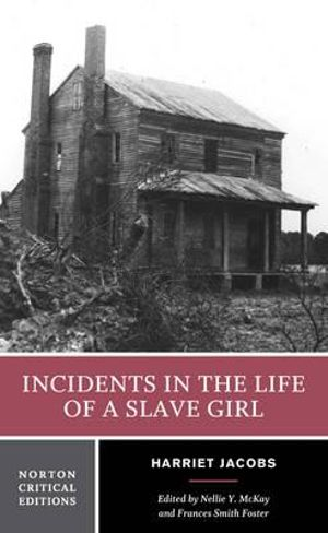 Incidents in the Life of a Slave Girl : Norton Critical Edition - Harriet Jacobs