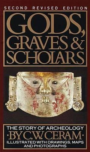 Gods, Graves and Scholars : The Story of Archaeology - C.W. Ceram