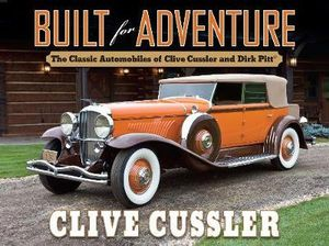 Built for Adventure : The Classic Automobiles of Clive Cussler and Dirk Pitt - Clive Cussler