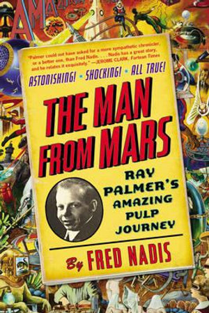 Man from Mars : Ray Palmer's Amazing Pulp Journey - Fred Nadis
