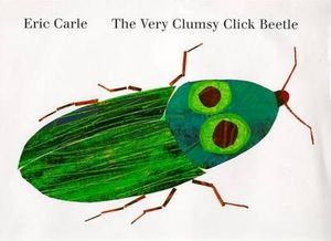 The Very Clumsy Click Beetle : Eric Carle's Very Series - Eric Carle