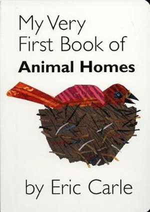 My Very First Book of Animal Homes : My Very First... Series  Book 7 - Eric Carle