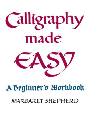 Calligraphy Made Easy A Beginner 39 S Workbook Margaret