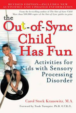 The Out-Of-Sync Child Has Fun : Activities for Kids with Sensory Processing Disorder - Carol Stock Kranowitz