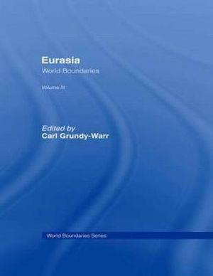 Eurasia: Volume 3 : World Boundaries - Carl Grundy-Warr