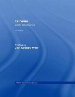 Eurasia : World Boundaries Volume 3 - Carl Grundy-Warr
