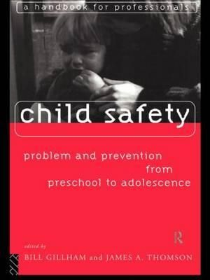 Child Safety : Problems and Prevention from Pre-school to Adolescence - A Handbook for Professionals - Bill Gillham