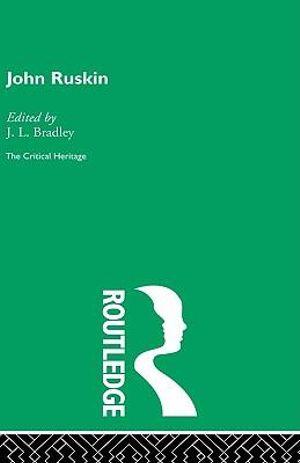 John Ruskin : The Critical Heritage - J. L. Bradley