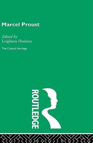 Marcel Proust : The Critical Heritage - Leighton Hodson