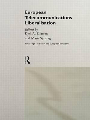 European Telecommunications Liberalisation : Routledge Studies in the European Economy - Kjell A. Eliassen