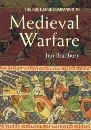 Routledge Companion to Medieval Warfare Jim Bradbury
