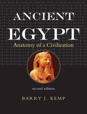 Ancient Egypt : Anatomy of a Civilisation : 2nd Edition - Barry J. Kemp