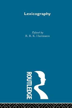 Lexicography: v.1, 2 & 3 : Critical Concepts - R. R. K. Hartmann