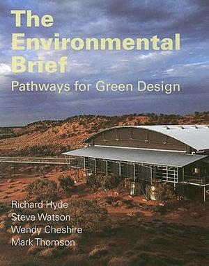 The Environmental Brief : Pathways for Green Design - Richard Hyde