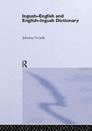 Ingush-English and English-Ingush Dictionary : Ghalghaai-Ingalsii, Ingalsii-Ghalghaai Lughat - Joanna Nichols