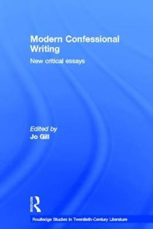 Modern Confessional Writing : Routledge Studies in Twentieth-Century Literature - Jo Gill