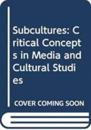 Subcultures : Critical Concepts in Media and Cultural Studies - Ken Gelder