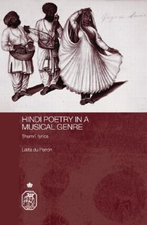 Hindi Poetry in a Musical Genre : Thumri Lyrics - Lalita du Perron