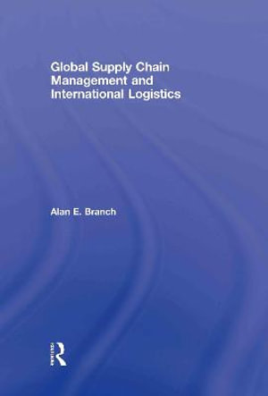 Global Supply Chain Management and International Logistics Alan E. Branch