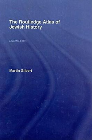 The Routledge Atlas of Jewish History - Martin Gilbert