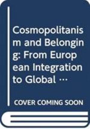 Cosmopolitanism and Belonging : From European Integration to Global Hopes and Fears - Craig Calhoun
