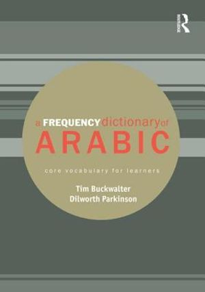 A Frequency Dictionary of Arabic : Core Vocabulary for Learners - Tim Buckwalter