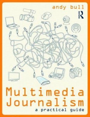 Multimedia Journalism : A Practical Guide : 1st Edition - Andy Bull