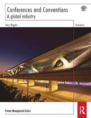 Conferences and Conventions 3rd Edition : A Global Industry - Tony  Rogers