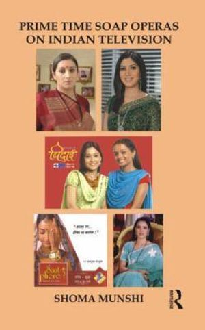 Prime Time Soap Operas on Indian Television Shoma Munshi