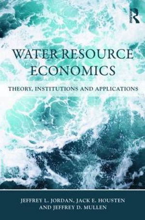Water Resource Economics : Theory, Institutions, and Applications - Jeffrey L. Jordan