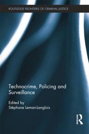 Technocrime : Policing and Surveillance - Stephane Leman-Langlois