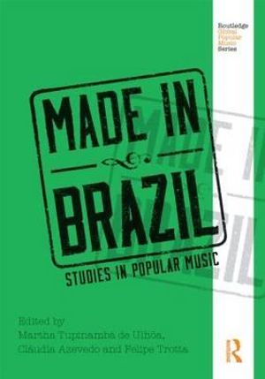 Made In Brazil : Studies In Popular Music - Martha Tupinamba de Ulhoa