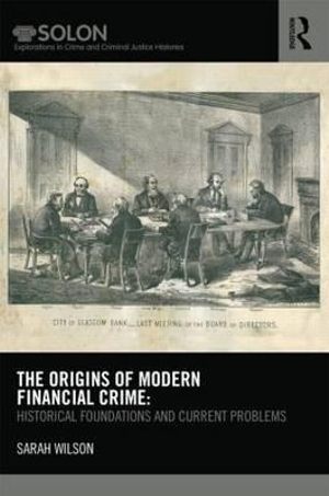 The Origins of Modern Financial Crime : Historical Foundations and Current Problems in Britain - Sarah Wilson