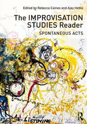 The Improvisation Studies Reader : Spontaneous Acts - Ajay Heble