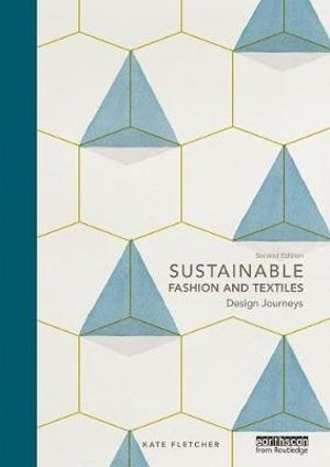 Sustainable Fashion and Textiles : Design Journeys - Kate Fletcher