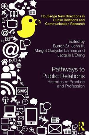 Pathways to Public Relations : Histories of Practice and Profession - Burton St John