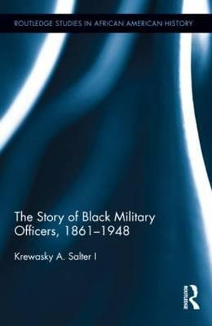The Story of Black Military Officers, 1861-1948 - Krewasky A. Salter