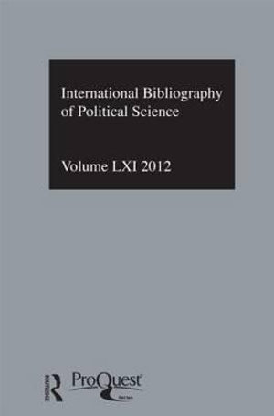 IBSS: Political Science 2012: Vol.61 : International Bibliography of the Social Sciences - The British Library of Political and Economic Science