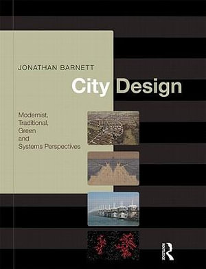 City Design : Modernist, Traditional, Green and Systems Perspectives - Jonathan Barnett