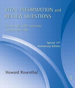 Vital Information and Review Questions for the NCE, CPCE and State Counseling Exams : Special 15th Anniversary Edition - Howard Rosenthal