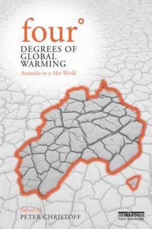 Four Degrees of Global Warming : Australia in a Hot World : 1st Edition - Peter Christoff