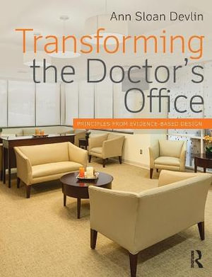 Transforming the Doctor's Office : Principles from Evidence-Based Design - Ann Sloan Devlin