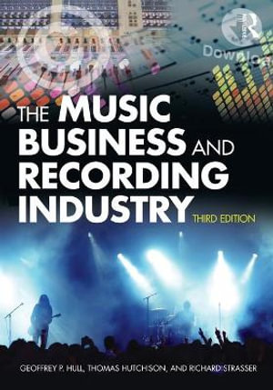 The Music Business and Recording Industry : Delivering Music in the Twenty-First Century - Geoffrey P. Hull