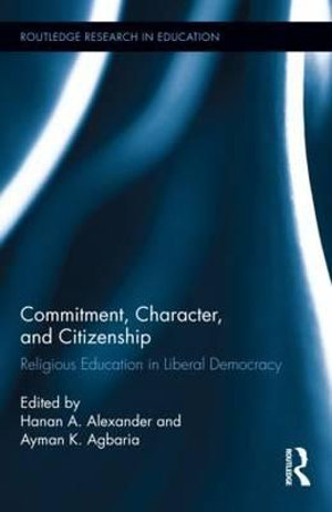 Commitment, Character, and Citizenship : Religious Education in Liberal Democracy - Hanan A. Alexander