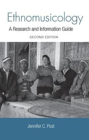Ethnomusicology : A Research and Information Guide - Jennifer Post