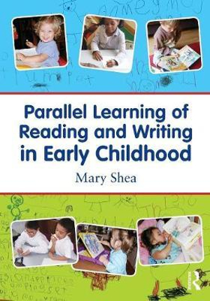 Parallel Learning of Reading and Writing in Early Childhood - Mary Shea