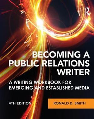Becoming a Public Relations Writer : A Writing Workbook for Emerging and Established Media - Ronald D. Smith