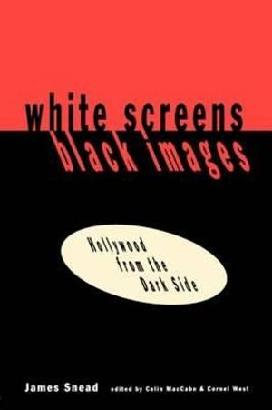 White Screens/Black Images: Hollywood From the Dark Side James A. Snead