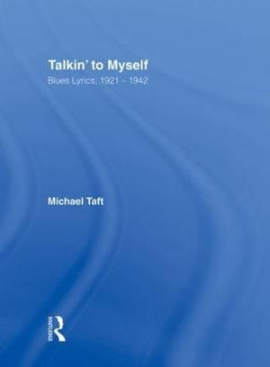 Talkin to Myself : Blues Lyrics, 1921-1942 - Michael Taft