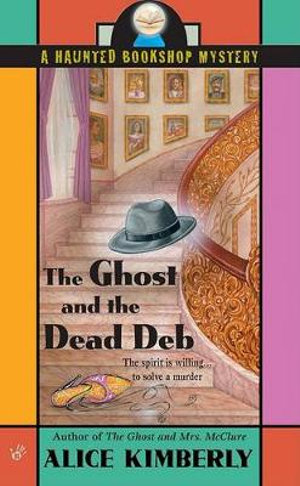 The Ghost And the Dead Deb Alice Kimberly